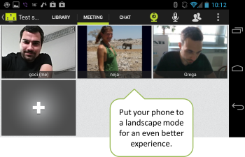 Turn your Android device to a landscape mode for a bigger view of videos and the meeting presentation.