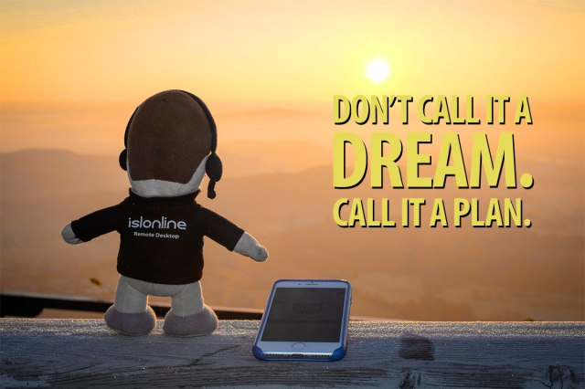 Mico quote; Don't call it a dream, call it a plan.